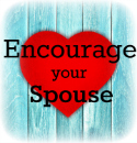 Read more at Lori's Blog - Encourage Your Spouse