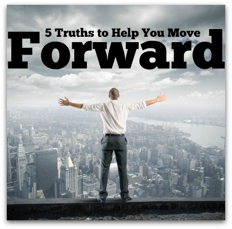 5 Truths To Help You Move Forward
