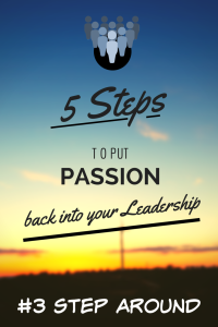5 STEPS to put passion back into your leadership - 3 step around