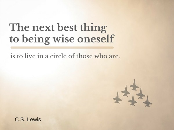 The next best thing to being wise oneself CS Lewis