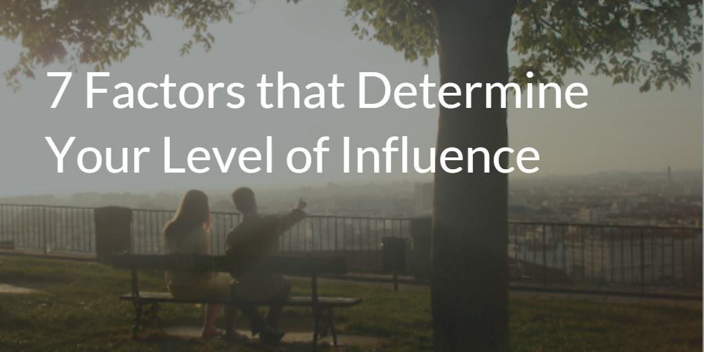 7 Factors that Determine Your Level of Influence